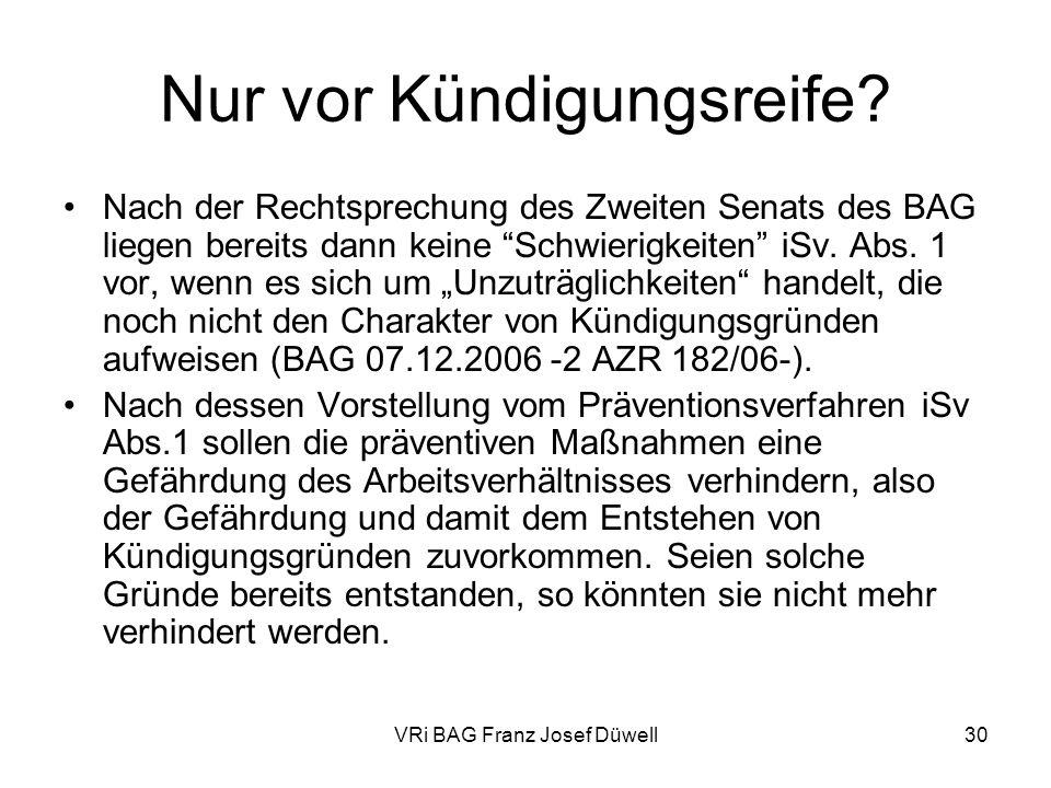 VRi BAG Franz Josef Düwell30 Nur vor Kündigungsreife? Nach der Rechtsprechung des Zweiten Senats des BAG liegen bereits dann keine Schwierigkeiten iSv