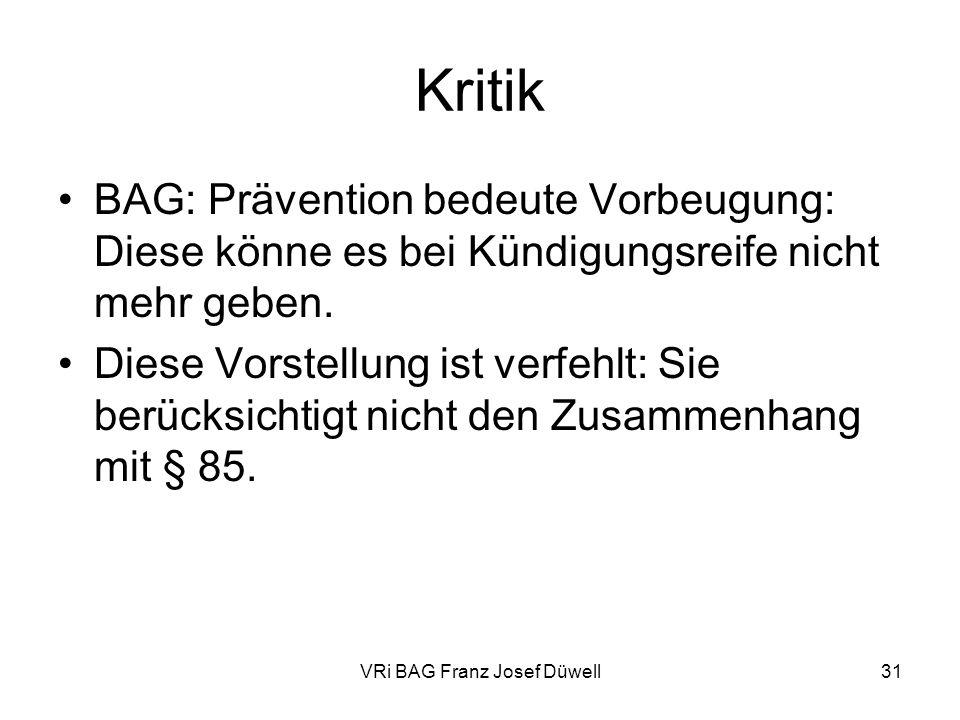 VRi BAG Franz Josef Düwell31 Kritik BAG: Prävention bedeute Vorbeugung: Diese könne es bei Kündigungsreife nicht mehr geben. Diese Vorstellung ist ver