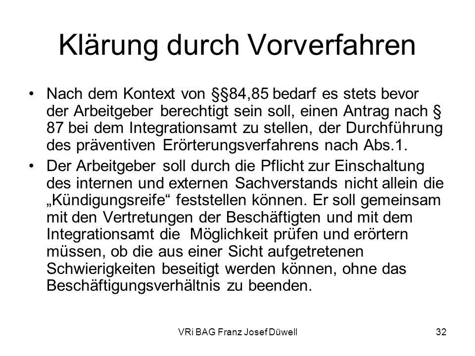 VRi BAG Franz Josef Düwell32 Klärung durch Vorverfahren Nach dem Kontext von §§84,85 bedarf es stets bevor der Arbeitgeber berechtigt sein soll, einen