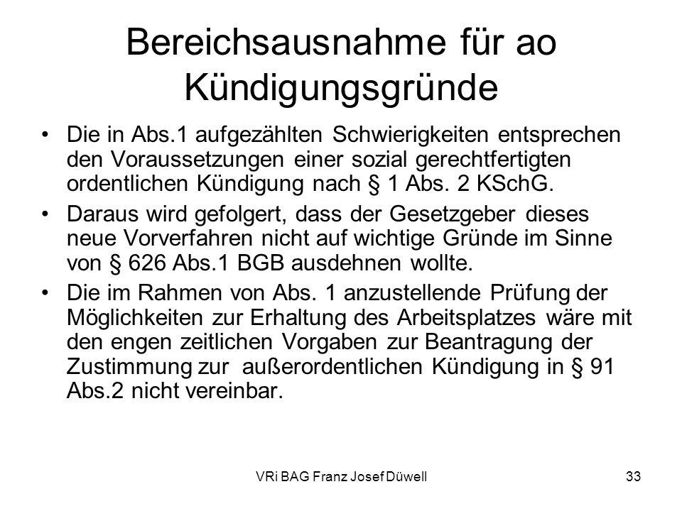 VRi BAG Franz Josef Düwell33 Bereichsausnahme für ao Kündigungsgründe Die in Abs.1 aufgezählten Schwierigkeiten entsprechen den Voraussetzungen einer