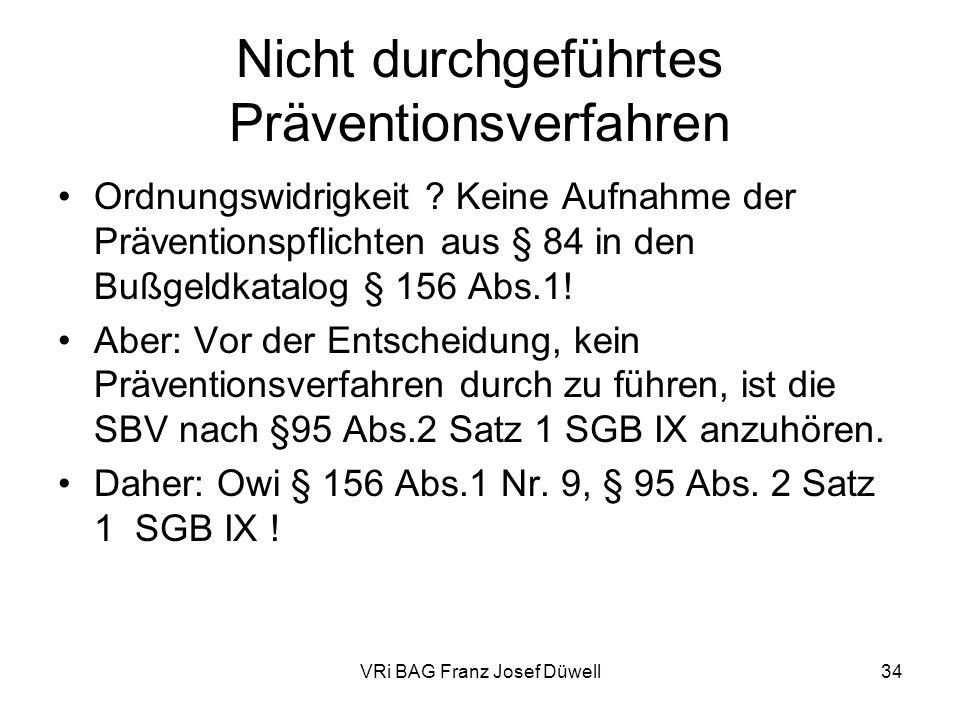 VRi BAG Franz Josef Düwell34 Nicht durchgeführtes Präventionsverfahren Ordnungswidrigkeit ? Keine Aufnahme der Präventionspflichten aus § 84 in den Bu