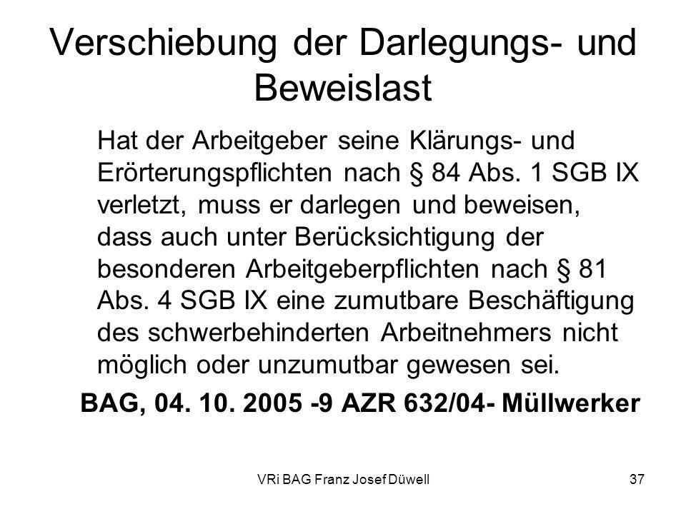 VRi BAG Franz Josef Düwell37 Verschiebung der Darlegungs- und Beweislast Hat der Arbeitgeber seine Klärungs- und Erörterungspflichten nach § 84 Abs. 1
