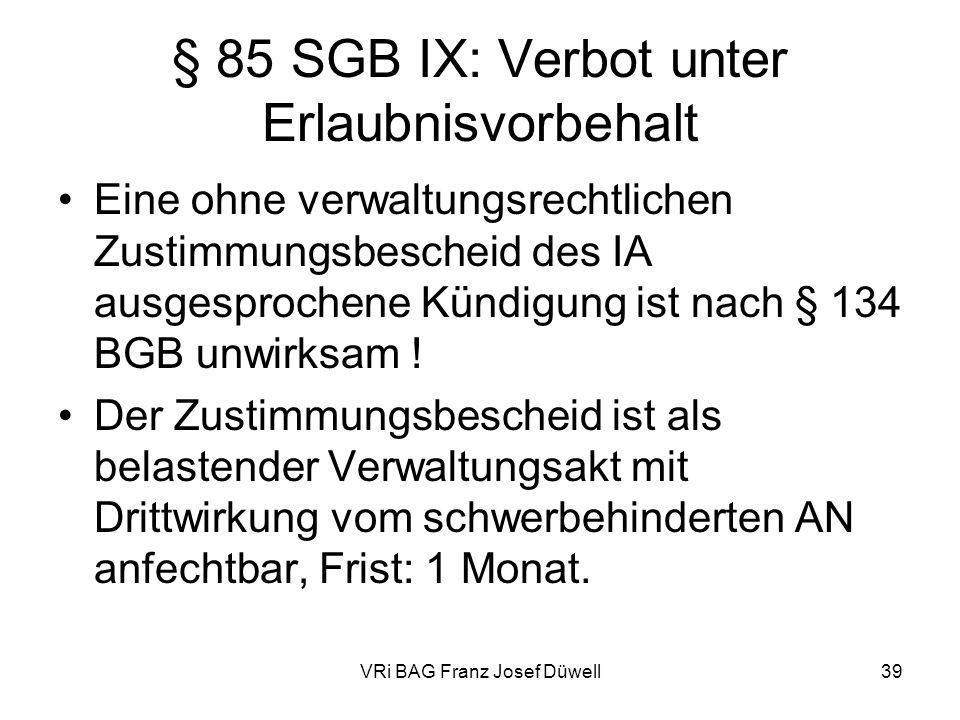VRi BAG Franz Josef Düwell39 § 85 SGB IX: Verbot unter Erlaubnisvorbehalt Eine ohne verwaltungsrechtlichen Zustimmungsbescheid des IA ausgesprochene K
