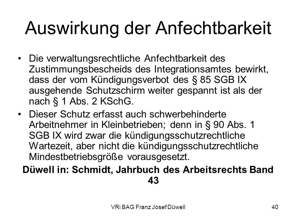 VRi BAG Franz Josef Düwell40 Auswirkung der Anfechtbarkeit Die verwaltungsrechtliche Anfechtbarkeit des Zustimmungsbescheids des Integrationsamtes bew
