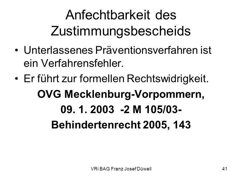 VRi BAG Franz Josef Düwell41 Anfechtbarkeit des Zustimmungsbescheids Unterlassenes Präventionsverfahren ist ein Verfahrensfehler. Er führt zur formell