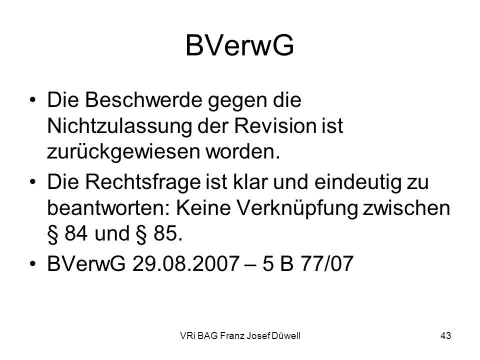 VRi BAG Franz Josef Düwell43 BVerwG Die Beschwerde gegen die Nichtzulassung der Revision ist zurückgewiesen worden. Die Rechtsfrage ist klar und einde
