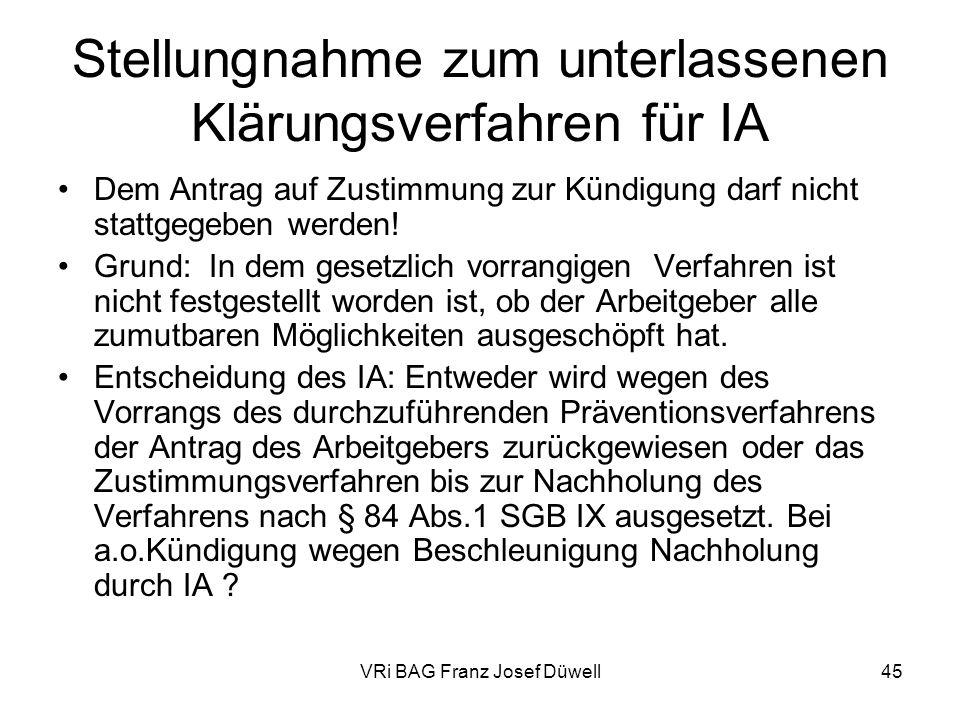 VRi BAG Franz Josef Düwell45 Stellungnahme zum unterlassenen Klärungsverfahren für IA Dem Antrag auf Zustimmung zur Kündigung darf nicht stattgegeben