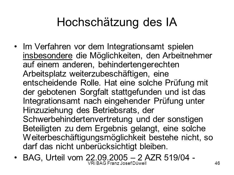 VRi BAG Franz Josef Düwell46 Hochschätzung des IA Im Verfahren vor dem Integrationsamt spielen insbesondere die Möglichkeiten, den Arbeitnehmer auf ei