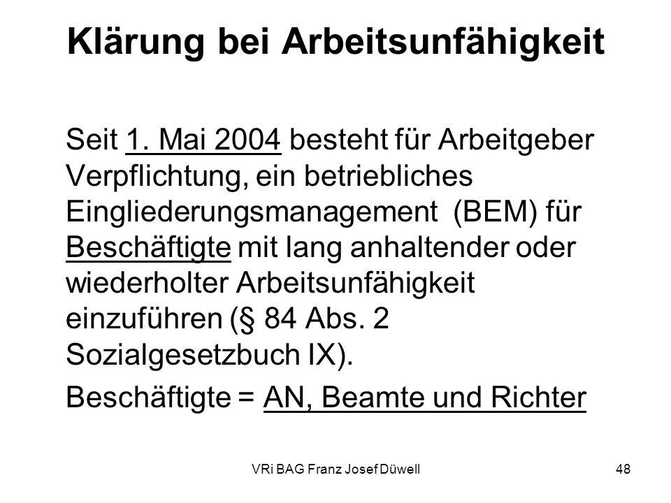 VRi BAG Franz Josef Düwell48 Klärung bei Arbeitsunfähigkeit Seit 1. Mai 2004 besteht für Arbeitgeber Verpflichtung, ein betriebliches Eingliederungsma