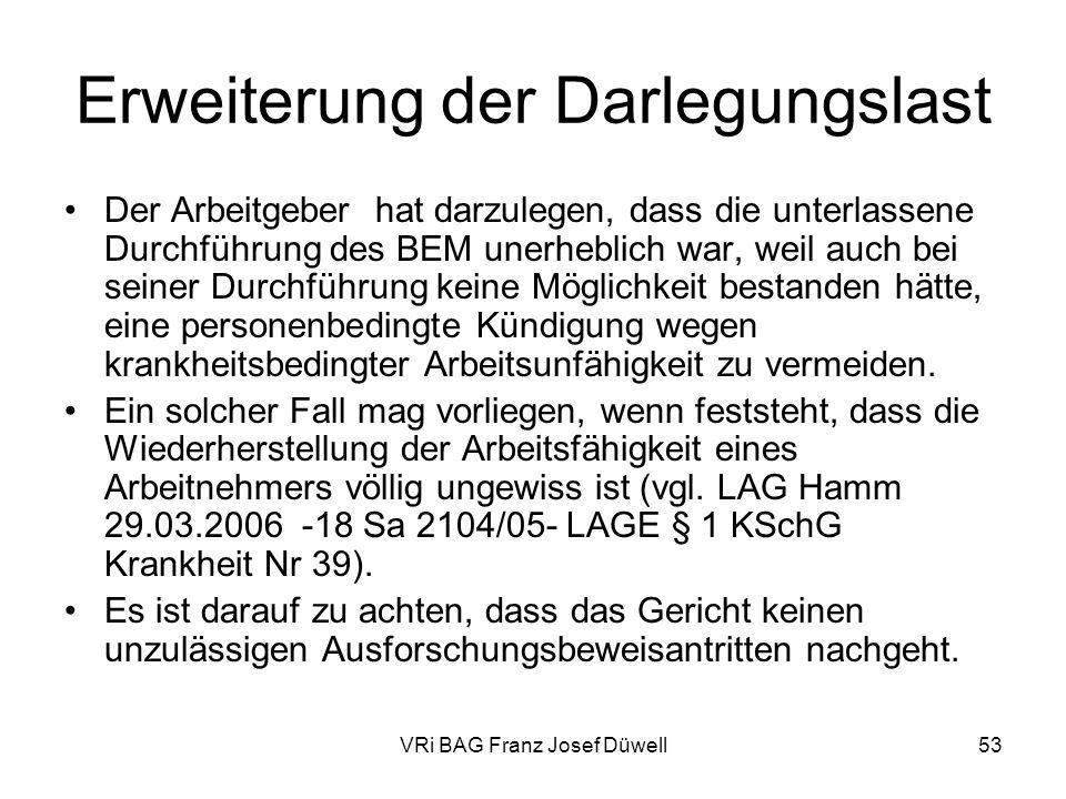 VRi BAG Franz Josef Düwell53 Erweiterung der Darlegungslast Der Arbeitgeber hat darzulegen, dass die unterlassene Durchführung des BEM unerheblich war