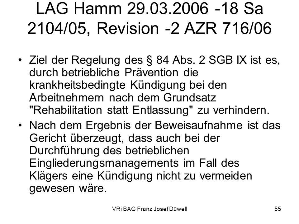 VRi BAG Franz Josef Düwell55 LAG Hamm 29.03.2006 -18 Sa 2104/05, Revision -2 AZR 716/06 Ziel der Regelung des § 84 Abs. 2 SGB IX ist es, durch betrieb