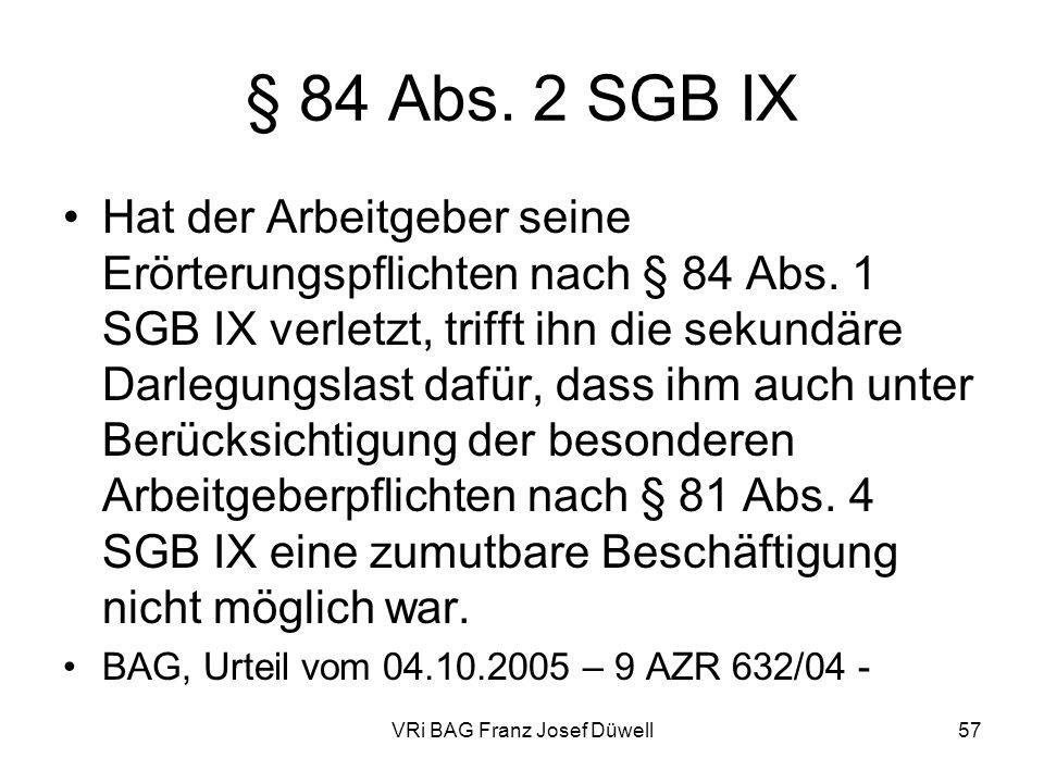 VRi BAG Franz Josef Düwell57 § 84 Abs. 2 SGB IX Hat der Arbeitgeber seine Erörterungspflichten nach § 84 Abs. 1 SGB IX verletzt, trifft ihn die sekund