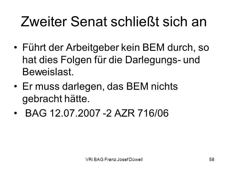 VRi BAG Franz Josef Düwell58 Zweiter Senat schließt sich an Führt der Arbeitgeber kein BEM durch, so hat dies Folgen für die Darlegungs- und Beweislas