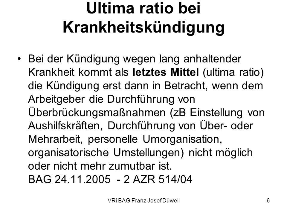 VRi BAG Franz Josef Düwell6 Ultima ratio bei Krankheitskündigung Bei der Kündigung wegen lang anhaltender Krankheit kommt als letztes Mittel (ultima r