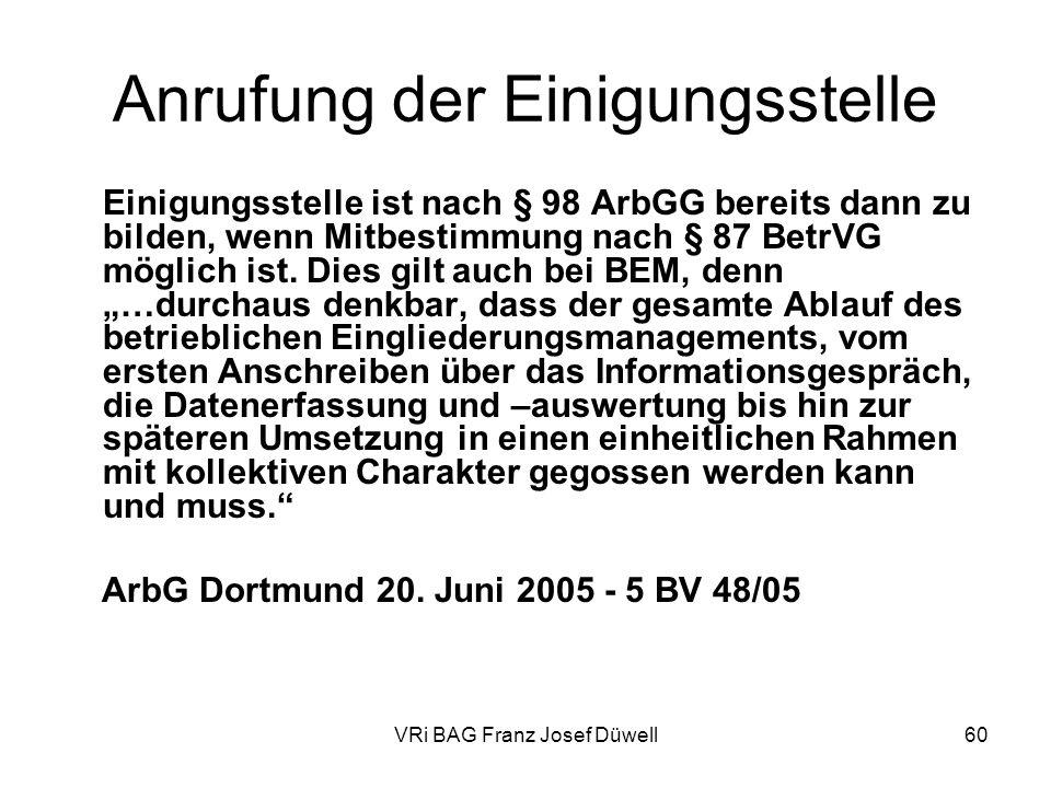 VRi BAG Franz Josef Düwell60 Anrufung der Einigungsstelle Einigungsstelle ist nach § 98 ArbGG bereits dann zu bilden, wenn Mitbestimmung nach § 87 Bet