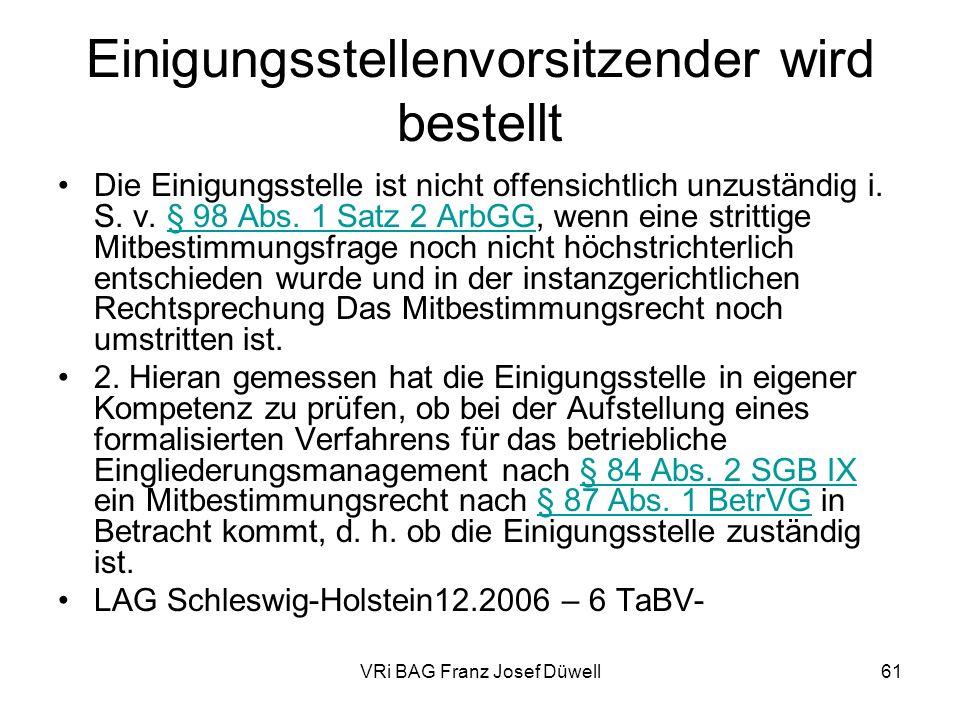 VRi BAG Franz Josef Düwell61 Einigungsstellenvorsitzender wird bestellt Die Einigungsstelle ist nicht offensichtlich unzuständig i. S. v. § 98 Abs. 1