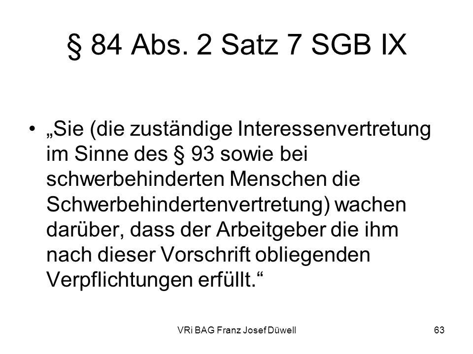 VRi BAG Franz Josef Düwell63 § 84 Abs. 2 Satz 7 SGB IX Sie (die zuständige Interessenvertretung im Sinne des § 93 sowie bei schwerbehinderten Menschen