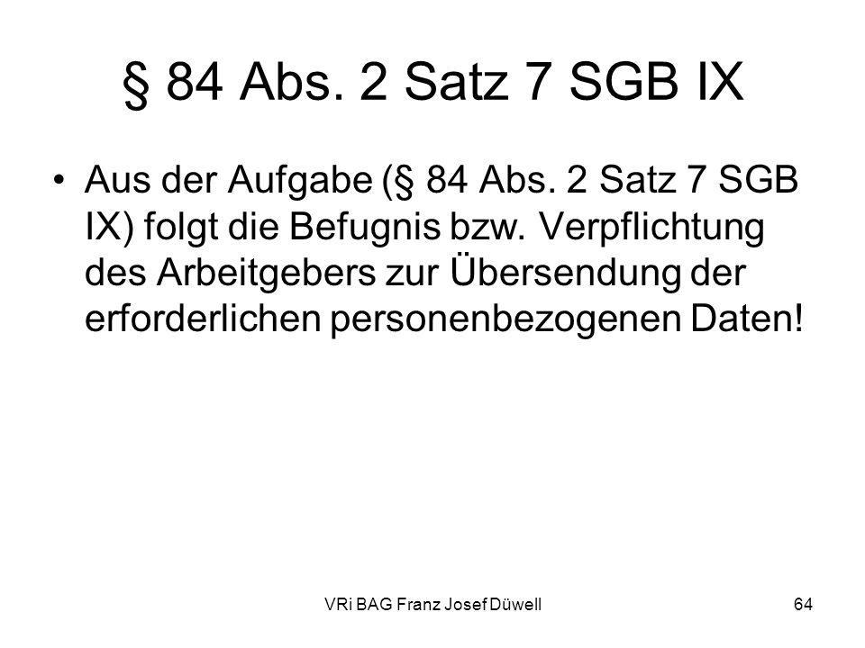 VRi BAG Franz Josef Düwell64 § 84 Abs. 2 Satz 7 SGB IX Aus der Aufgabe (§ 84 Abs. 2 Satz 7 SGB IX) folgt die Befugnis bzw. Verpflichtung des Arbeitgeb