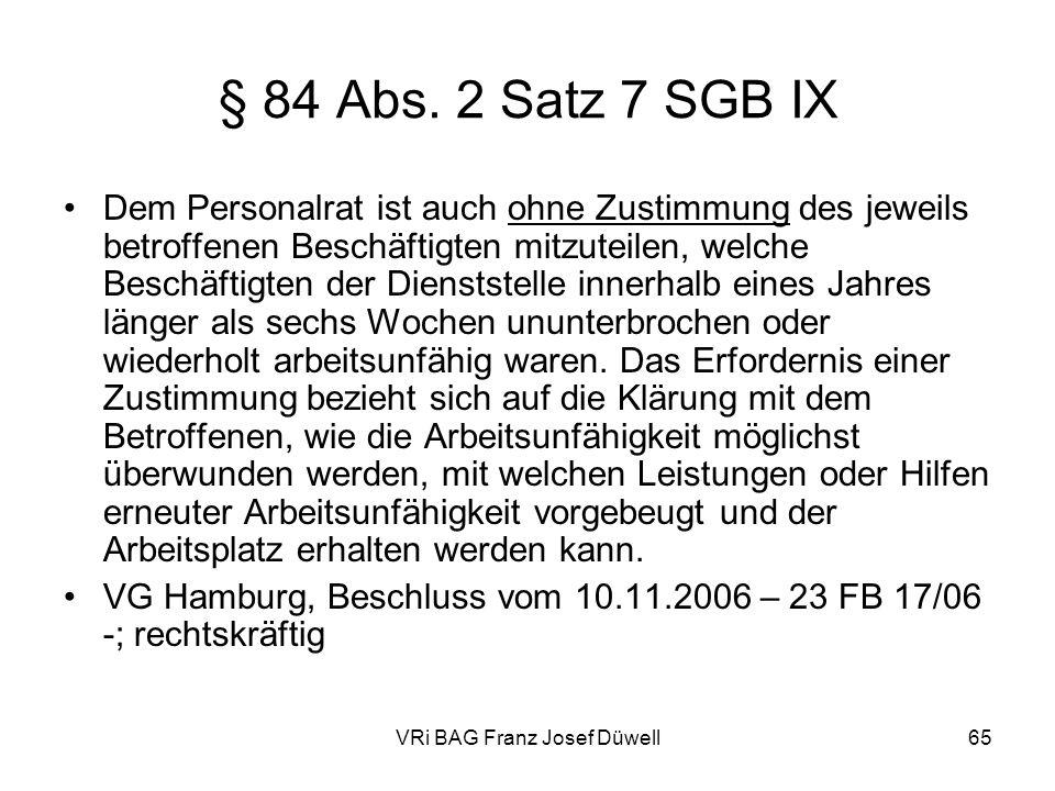 VRi BAG Franz Josef Düwell65 § 84 Abs. 2 Satz 7 SGB IX Dem Personalrat ist auch ohne Zustimmung des jeweils betroffenen Beschäftigten mitzuteilen, wel