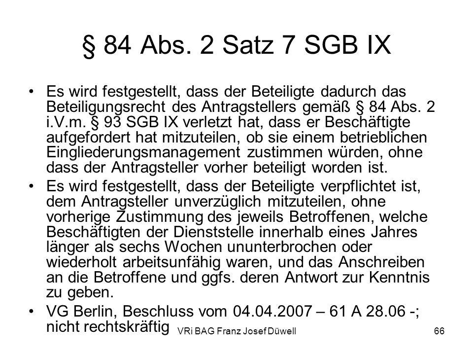 VRi BAG Franz Josef Düwell66 § 84 Abs. 2 Satz 7 SGB IX Es wird festgestellt, dass der Beteiligte dadurch das Beteiligungsrecht des Antragstellers gemä