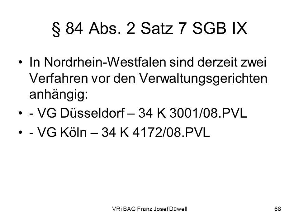 VRi BAG Franz Josef Düwell68 § 84 Abs. 2 Satz 7 SGB IX In Nordrhein-Westfalen sind derzeit zwei Verfahren vor den Verwaltungsgerichten anhängig: - VG