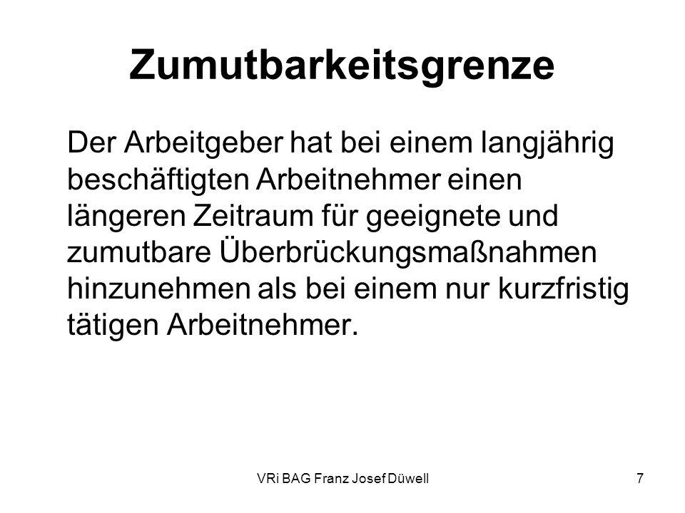 VRi BAG Franz Josef Düwell7 Zumutbarkeitsgrenze Der Arbeitgeber hat bei einem langjährig beschäftigten Arbeitnehmer einen längeren Zeitraum für geeign