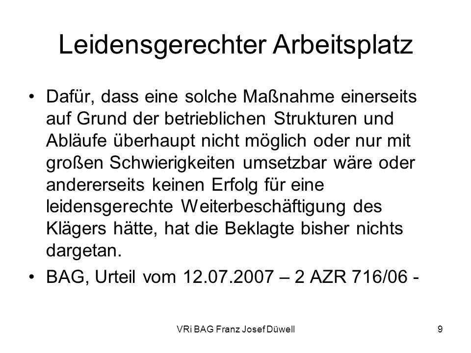 VRi BAG Franz Josef Düwell9 Leidensgerechter Arbeitsplatz Dafür, dass eine solche Maßnahme einerseits auf Grund der betrieblichen Strukturen und Abläu