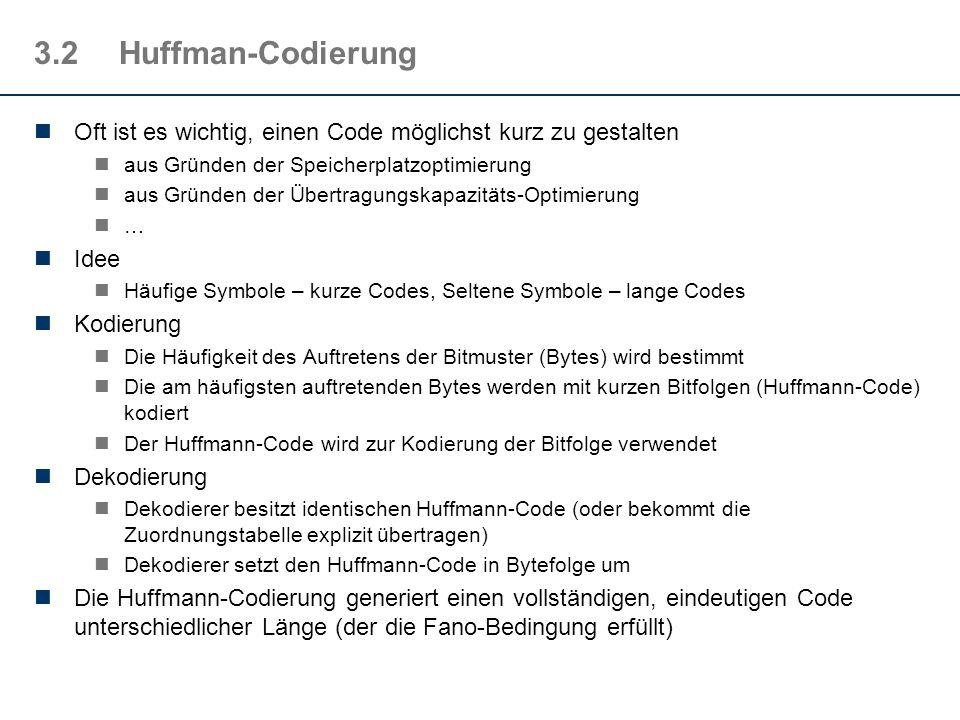 3.2Huffman-Codierung Oft ist es wichtig, einen Code möglichst kurz zu gestalten aus Gründen der Speicherplatzoptimierung aus Gründen der Übertragungsk