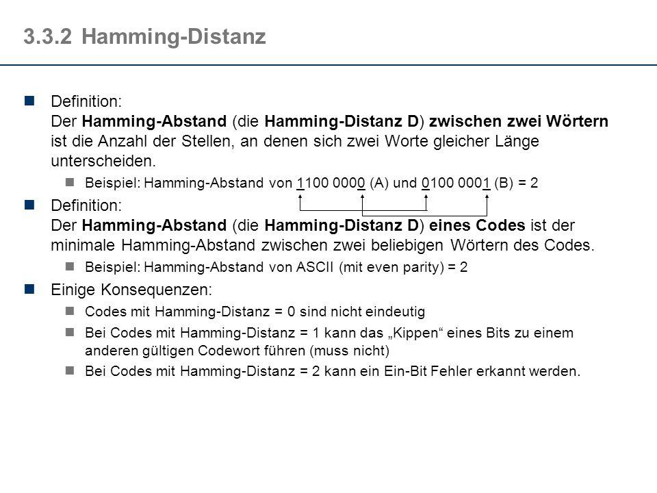 3.3.2Hamming-Distanz Definition: Der Hamming-Abstand (die Hamming-Distanz D) zwischen zwei Wörtern ist die Anzahl der Stellen, an denen sich zwei Wort