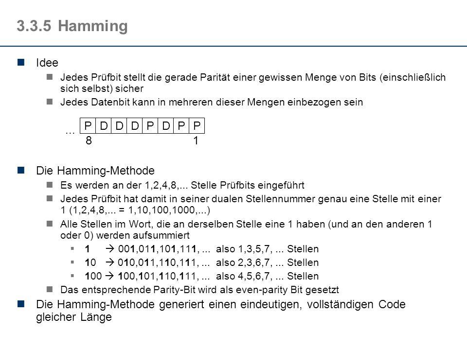 3.3.5Hamming Idee Jedes Prüfbit stellt die gerade Parität einer gewissen Menge von Bits (einschließlich sich selbst) sicher Jedes Datenbit kann in meh