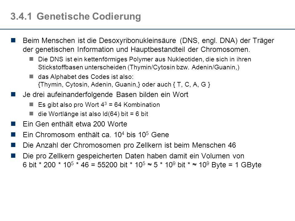 3.4.1Genetische Codierung Beim Menschen ist die Desoxyribonukleinsäure (DNS, engl. DNA) der Träger der genetischen Information und Hauptbestandteil de