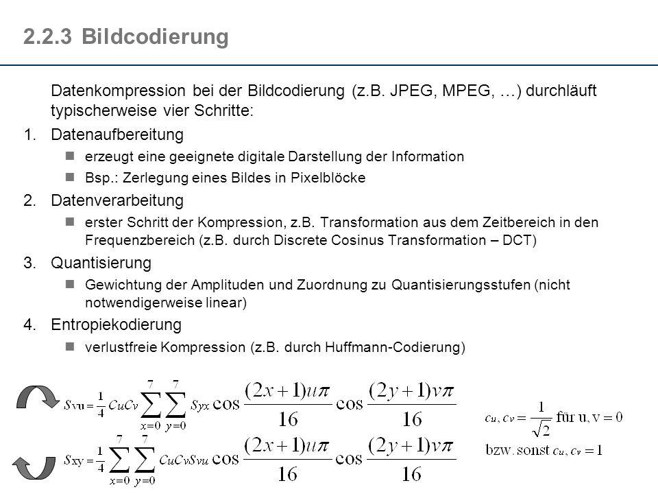 2.2.3Bildcodierung Datenkompression bei der Bildcodierung (z.B. JPEG, MPEG, …) durchläuft typischerweise vier Schritte: 1.Datenaufbereitung erzeugt ei