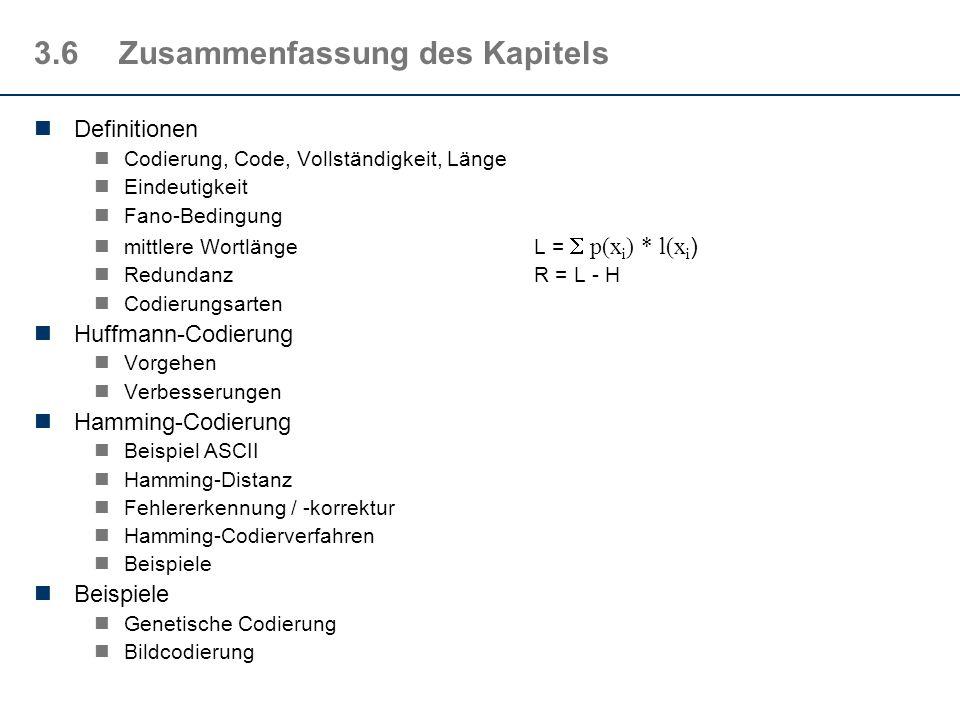 3.6Zusammenfassung des Kapitels Definitionen Codierung, Code, Vollständigkeit, Länge Eindeutigkeit Fano-Bedingung mittlere WortlängeL = p(x i ) * l(x