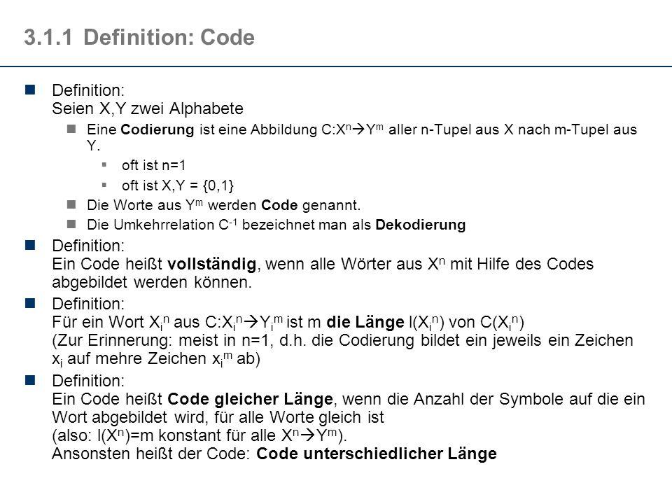 3.1.1Definition: Code Definition: Seien X,Y zwei Alphabete Eine Codierung ist eine Abbildung C:X n Y m aller n-Tupel aus X nach m-Tupel aus Y. oft ist