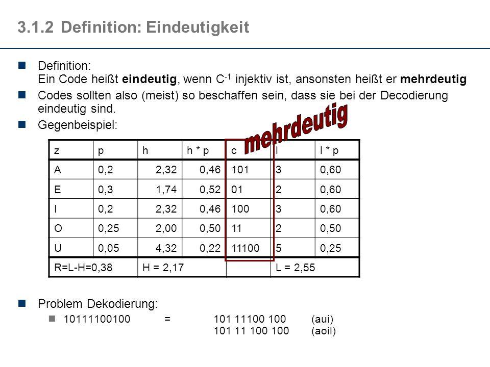 3.1.2Definition: Eindeutigkeit Definition: Ein Code heißt eindeutig, wenn C -1 injektiv ist, ansonsten heißt er mehrdeutig Codes sollten also (meist)