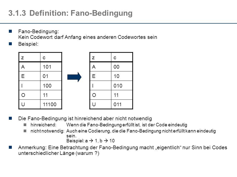 3.1.3Definition: Fano-Bedingung Fano-Bedingung: Kein Codewort darf Anfang eines anderen Codewortes sein Beispiel: Die Fano-Bedingung ist hinreichend a