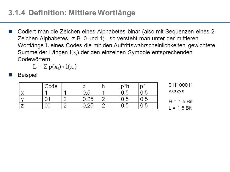 3.1.4Definition: Mittlere Wortlänge Codiert man die Zeichen eines Alphabetes binär (also mit Sequenzen eines 2- Zeichen-Alphabetes, z.B. 0 und 1), so