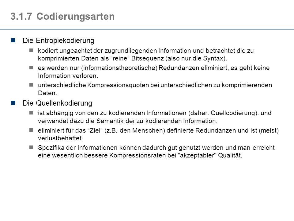 3.1.7Codierungsarten Die Entropiekodierung kodiert ungeachtet der zugrundliegenden Information und betrachtet die zu komprimierten Daten als reine Bit