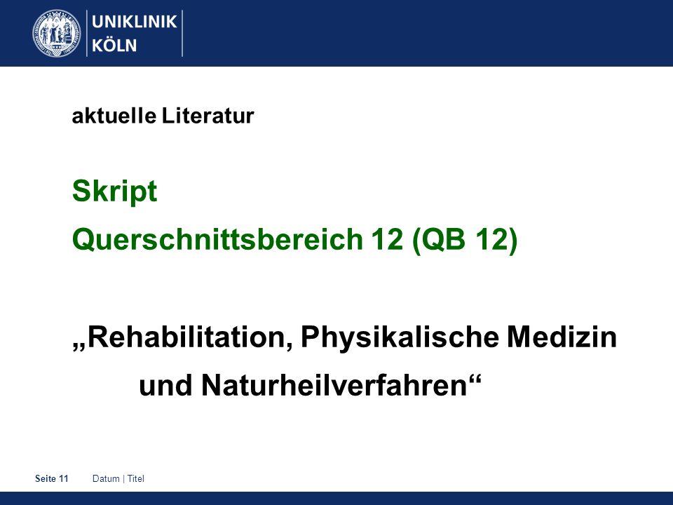 Datum | TitelSeite 11 aktuelle Literatur Skript Querschnittsbereich 12 (QB 12) Rehabilitation, Physikalische Medizin und Naturheilverfahren