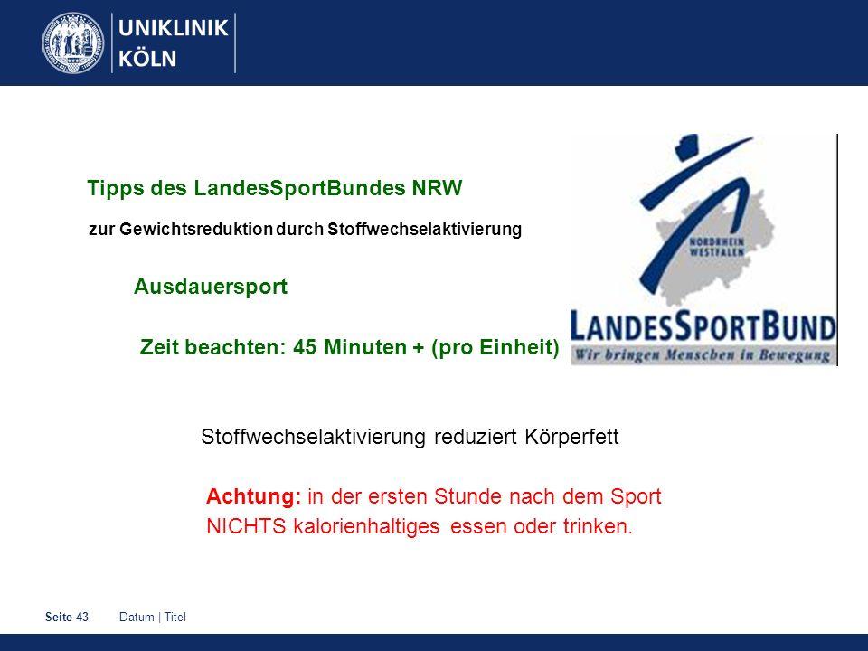 Datum | TitelSeite 43 Tipps des LandesSportBundes NRW zur Gewichtsreduktion durch Stoffwechselaktivierung Ausdauersport Zeit beachten: 45 Minuten + (p