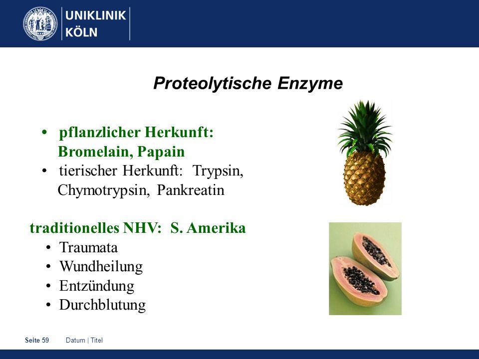Datum | TitelSeite 59 Proteolytische Enzyme pflanzlicher Herkunft: Bromelain, Papain tierischer Herkunft: Trypsin, Chymotrypsin, Pankreatin traditione