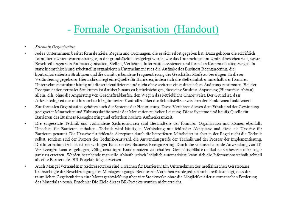 - Formale Organisation (Handout) Formale Organisation Jedes Unternehmen besitzt formale Ziele, Regeln und Ordnungen, die es sich selbst gegeben hat.