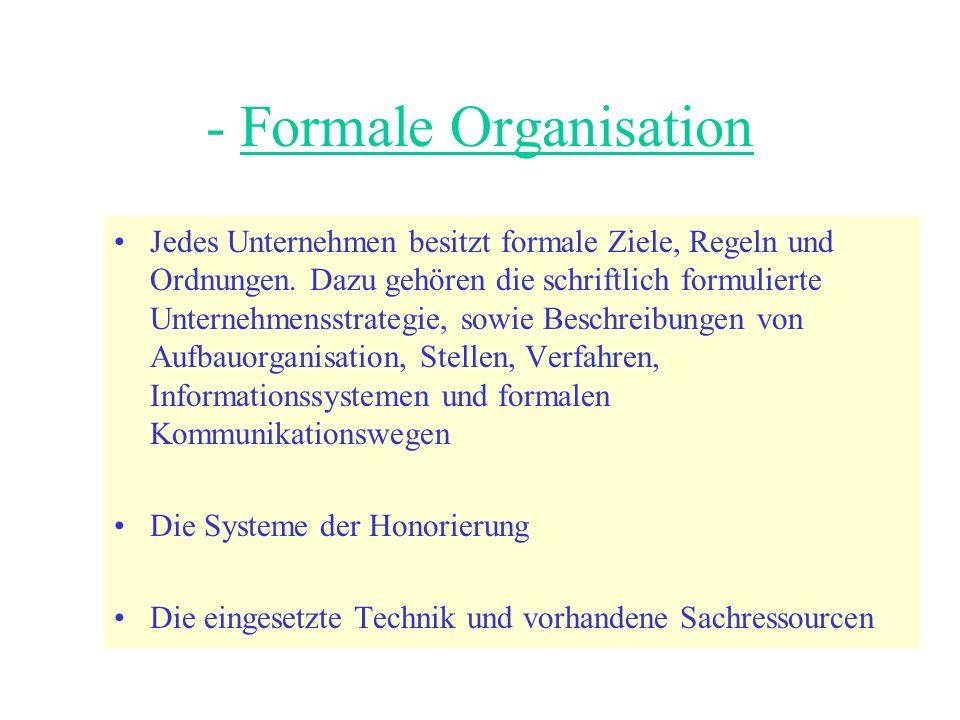 - Formale Organisation Jedes Unternehmen besitzt formale Ziele, Regeln und Ordnungen.