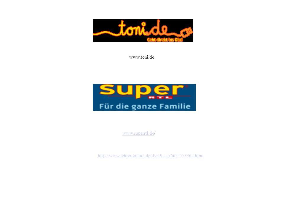 www.superrtl.de/ http://www.lehrer-online.de/dyn/9.asp?url=553362.htm www.toni.de