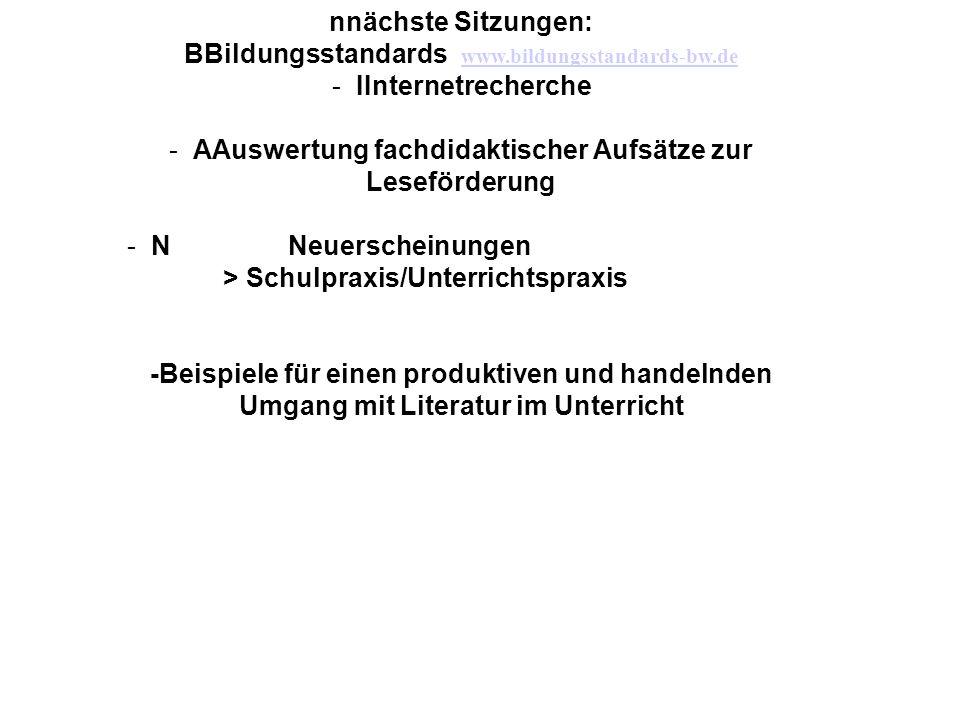 nnächste Sitzungen: BBildungsstandards www.bildungsstandards-bw.de www.bildungsstandards-bw.de -IInternetrecherche -AAuswertung fachdidaktischer Aufsä