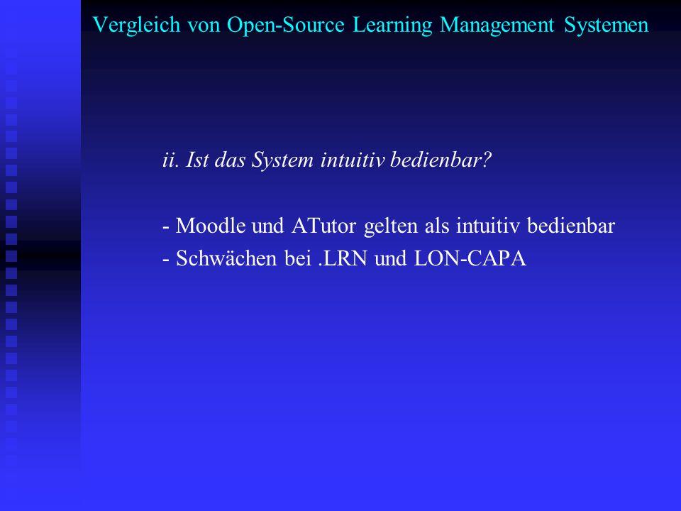 Vergleich von Open-Source Learning Management Systemen ii. Ist das System intuitiv bedienbar? - Moodle und ATutor gelten als intuitiv bedienbar - Schw