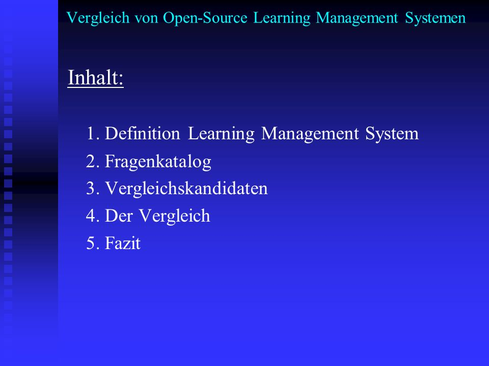 Inhalt: 1. Definition Learning Management System 2. Fragenkatalog 3. Vergleichskandidaten 4. Der Vergleich 5. Fazit
