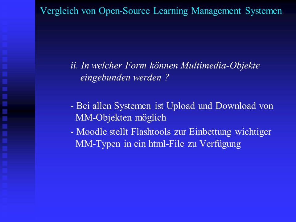 Vergleich von Open-Source Learning Management Systemen ii. In welcher Form können Multimedia-Objekte eingebunden werden ? - Bei allen Systemen ist Upl