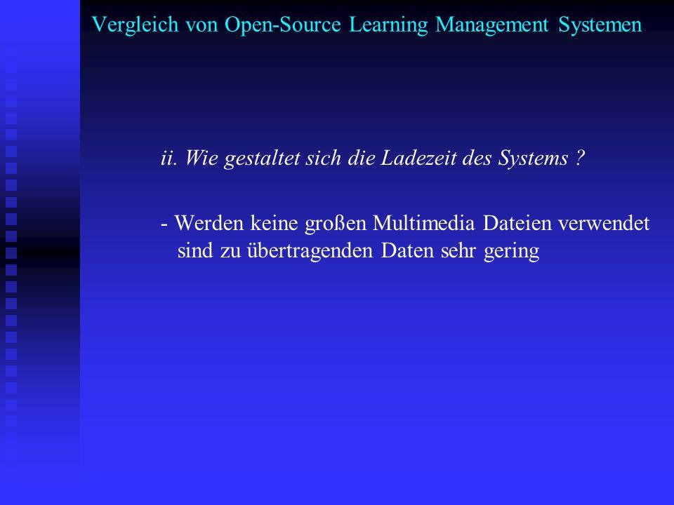 Vergleich von Open-Source Learning Management Systemen ii. Wie gestaltet sich die Ladezeit des Systems ? - Werden keine großen Multimedia Dateien verw