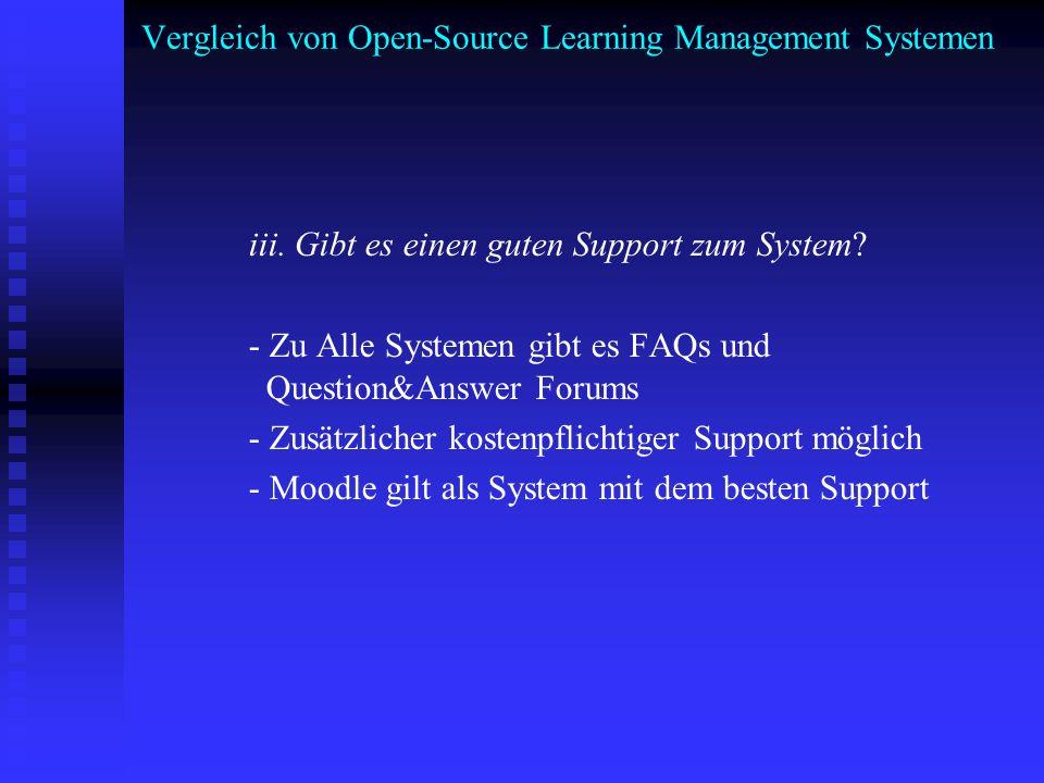 Vergleich von Open-Source Learning Management Systemen iii. Gibt es einen guten Support zum System? - Zu Alle Systemen gibt es FAQs und Question&Answe